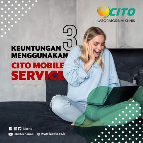 Keuntungan Menggunakan Layanan Cito Mobile Service